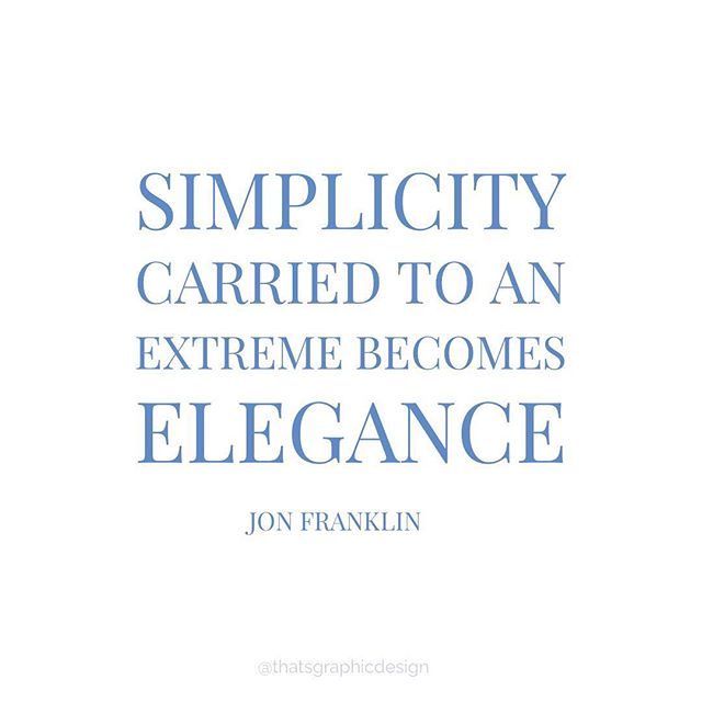 Simplicity Carried To An Extreme Becomes Elegance This To Me Was