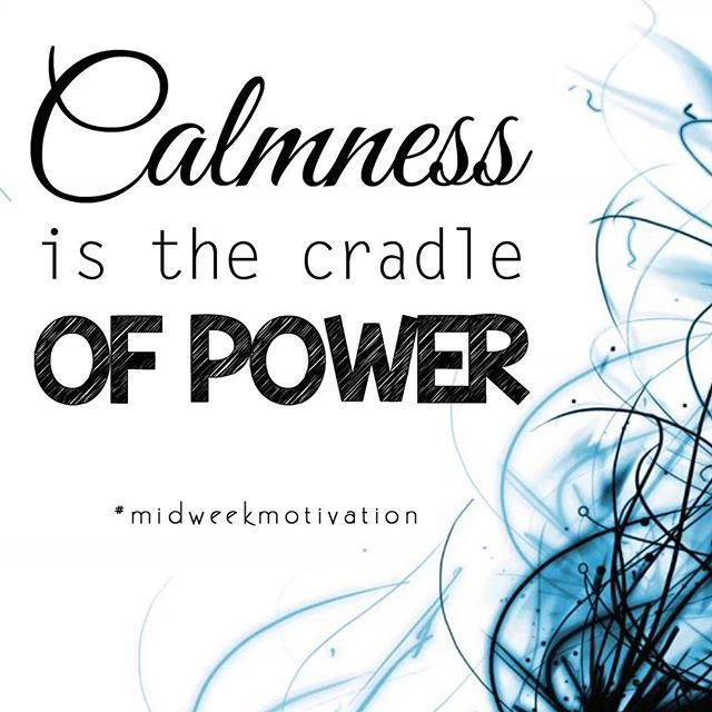 Calmness is the Cradle of Power ⠀ #midweekmotivation ...